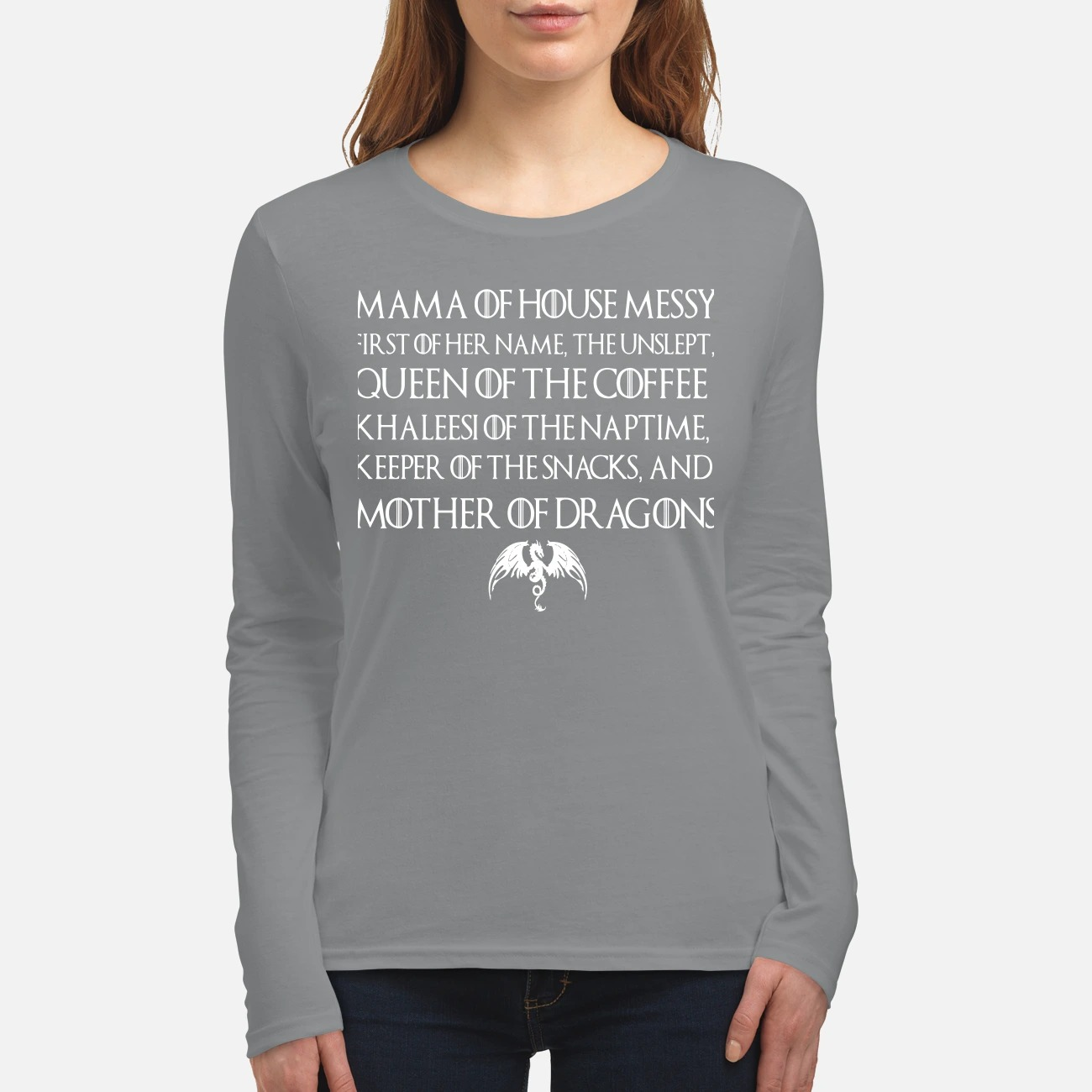 Game of Thrones Mama of house messy first of her name the unslept queen of the coffee women's long sleeved shirt