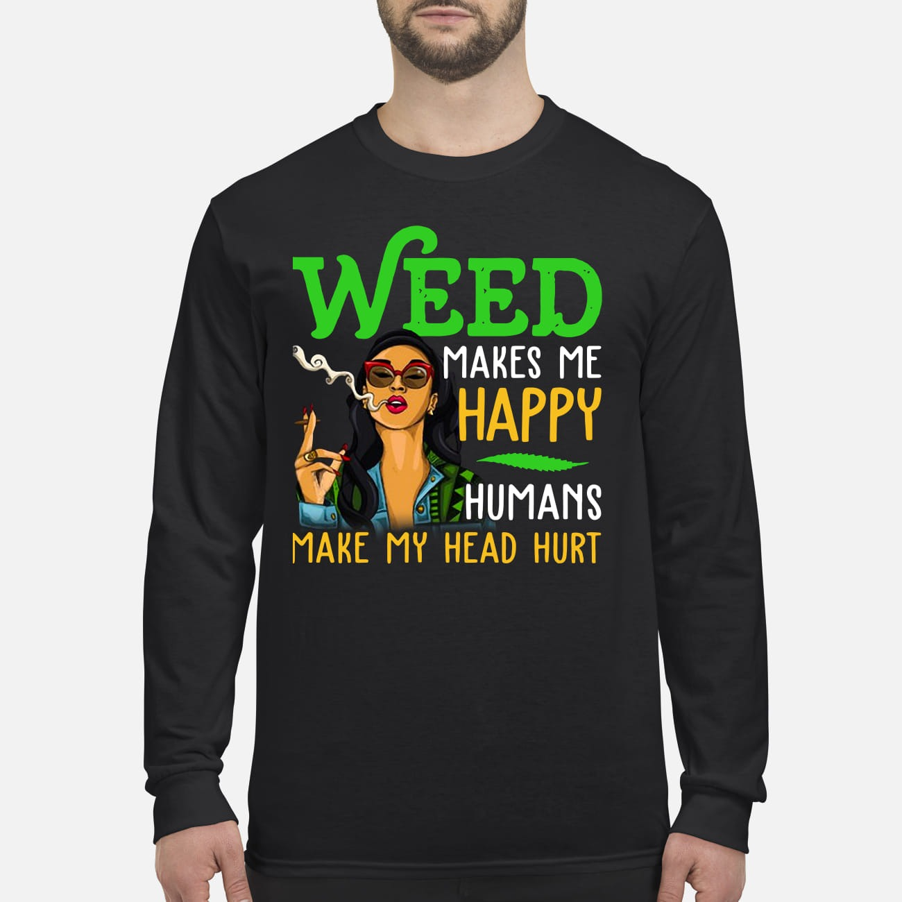 Weed makes me happy humans make my head hurt men's long sleeved shirt