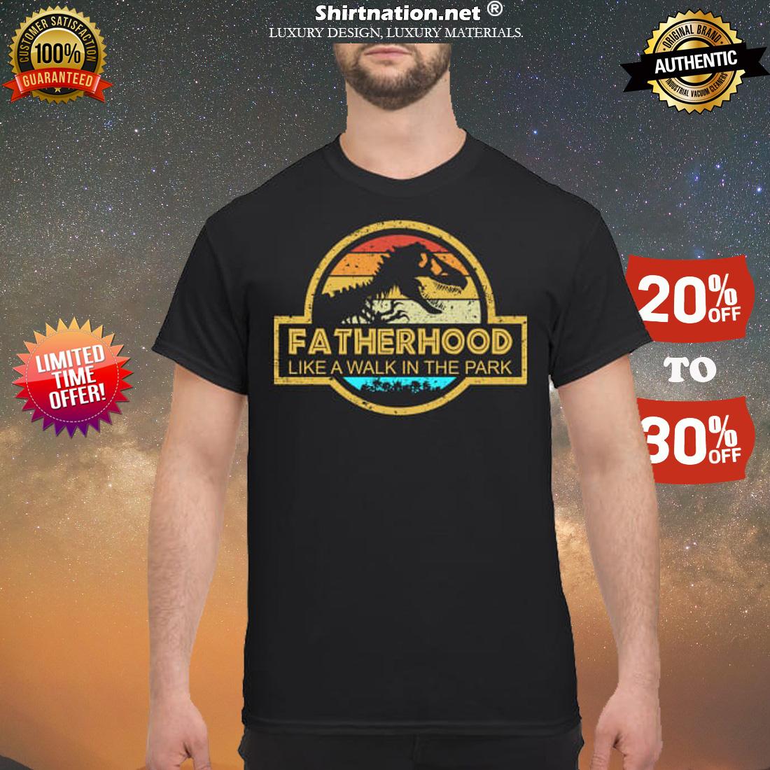 Fatherhood like a walk t shirt