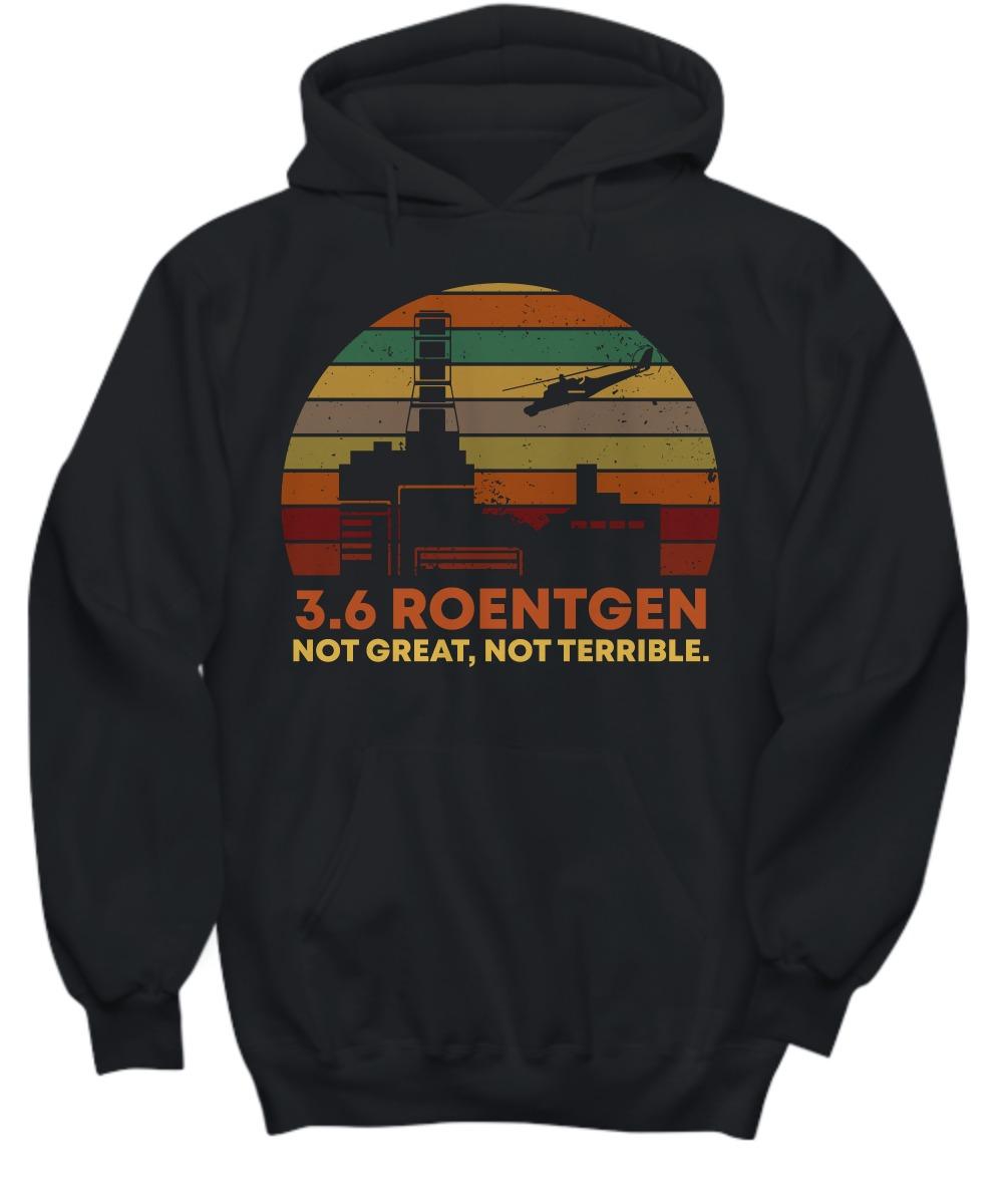 3.6 Roentgen not great not terrible shirt and hoodie