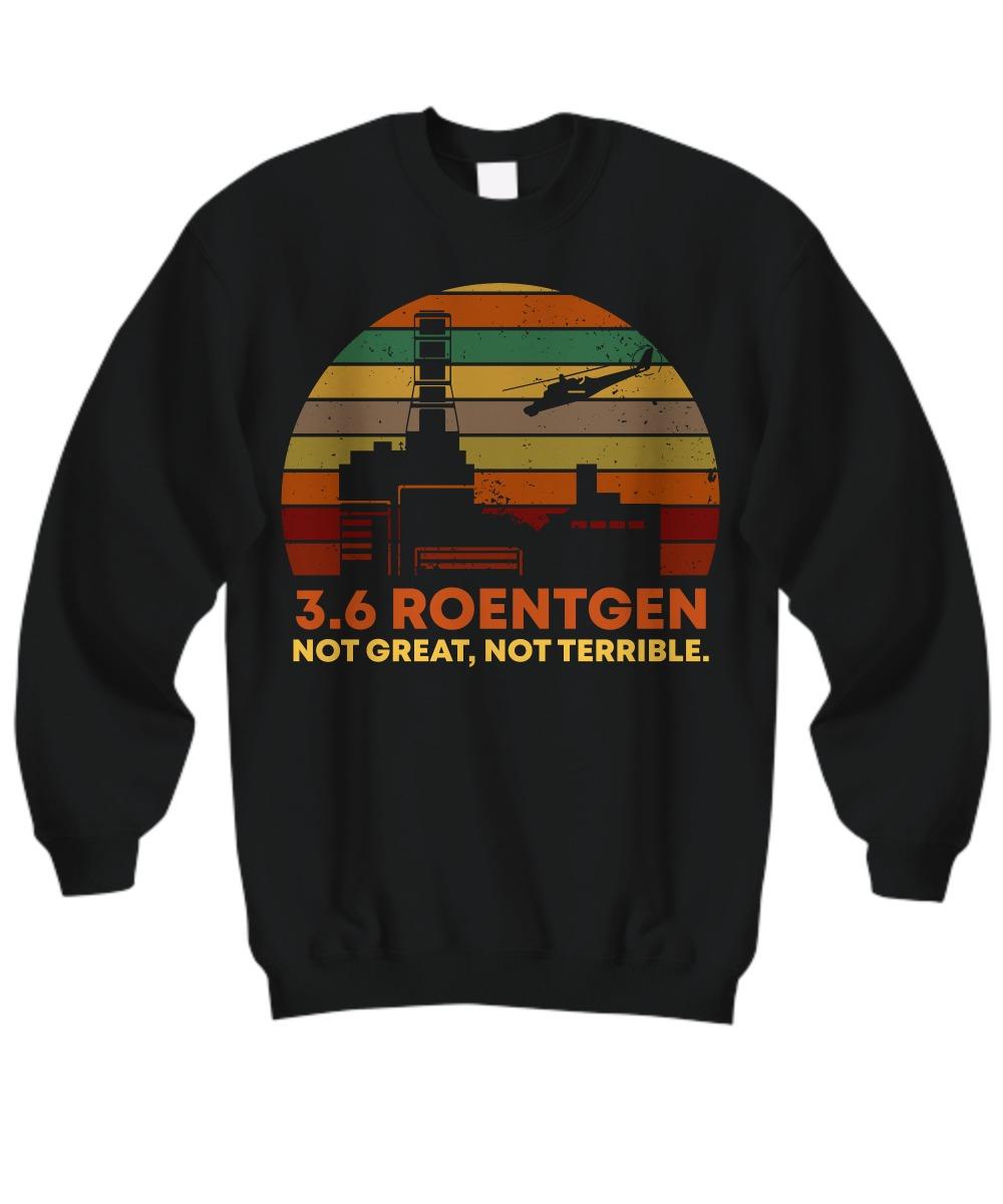 3.6 Roentgen not great not terrible sweatshirt