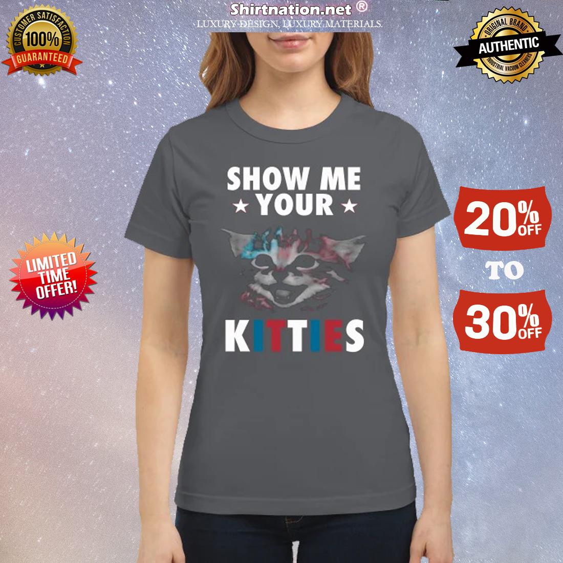 Cat show me your kitties classic shirt