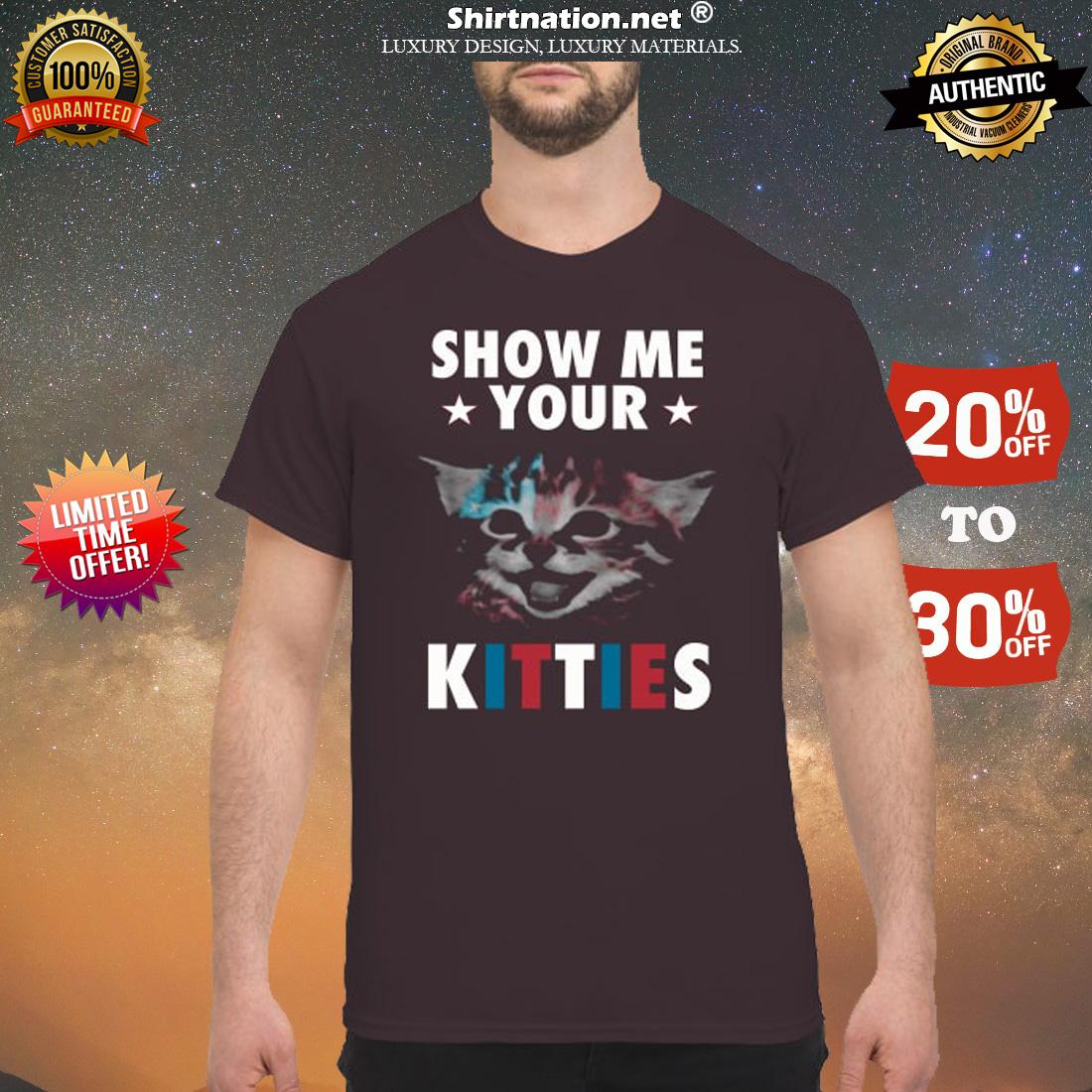 Cat show me your kitties shirt