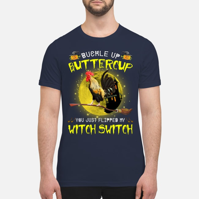 Chicken buckle up buttercup you just flipped my witch switch premium men's shirt