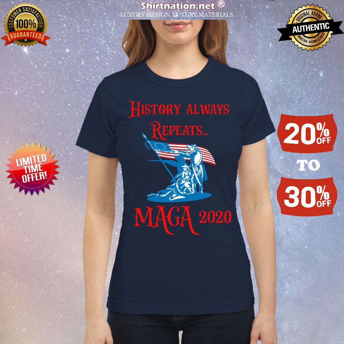 History always repeats Maga 2020 classic shirt