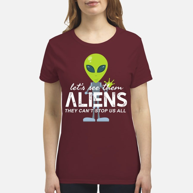 Let's see them aliens they can't stop us all premium women's shirt
