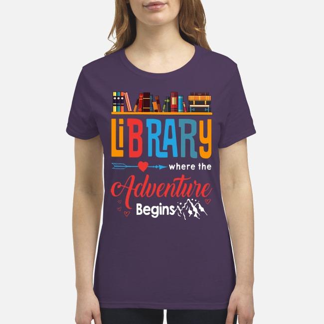Library where is adventure begins premium women's shirt