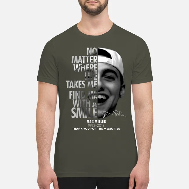 No matter where life takes me find me with a smile Mac Miller 1992 2018 premium men's shirt