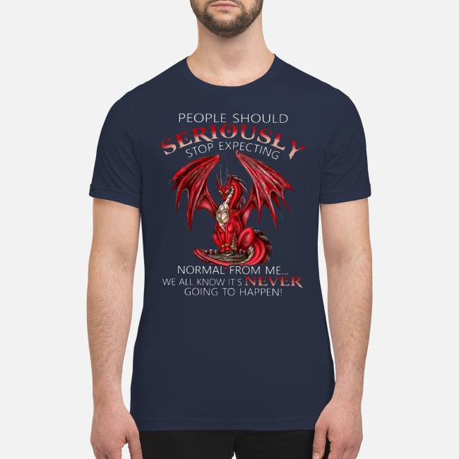 People should seriously expecting normal from me We all know it's never going to happen premium men's shirt