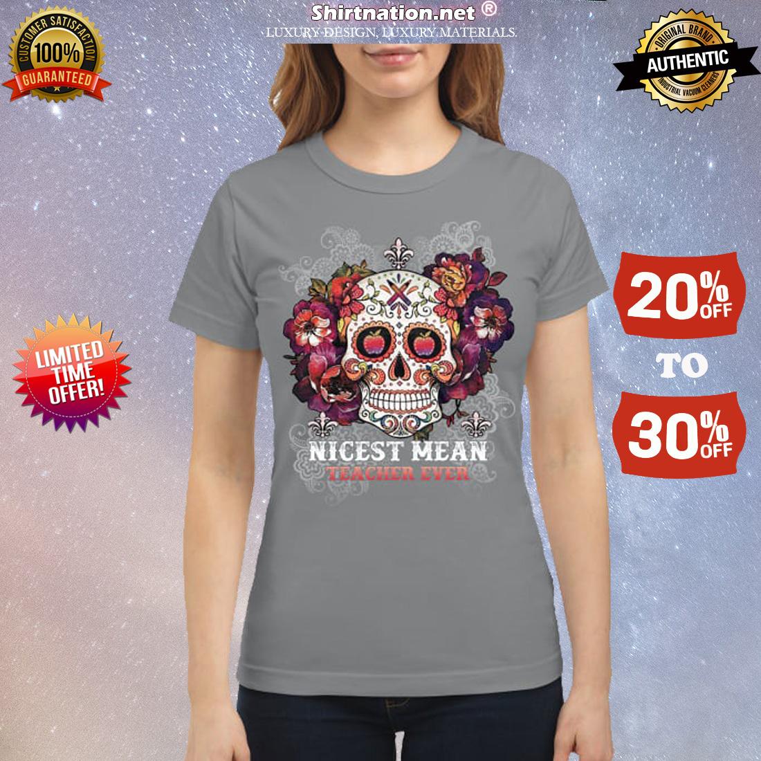 Skull nicest mean teacher ever classic shirt