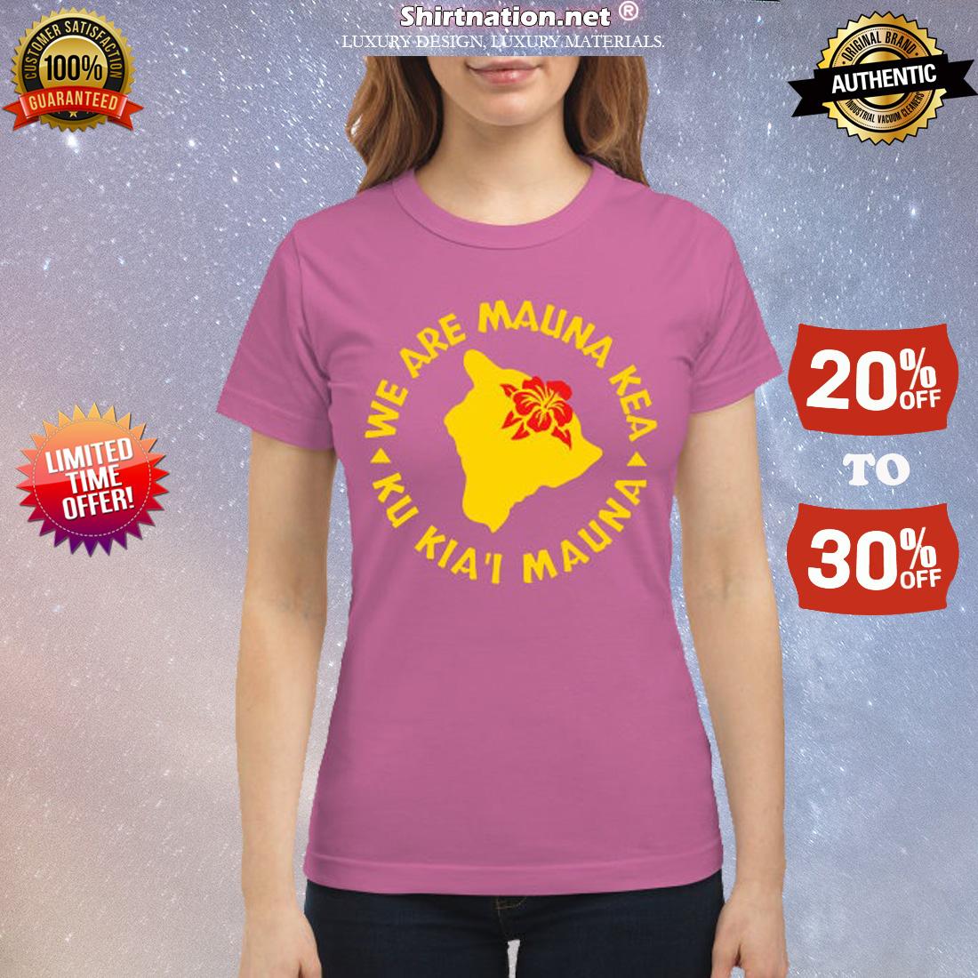 We are Mauna Kea Ku Kia'i Maunna classic shirt