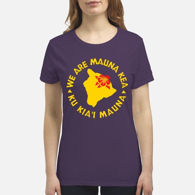 We are Mauna Kea Ku Kia'i Maunna premium women's shirt