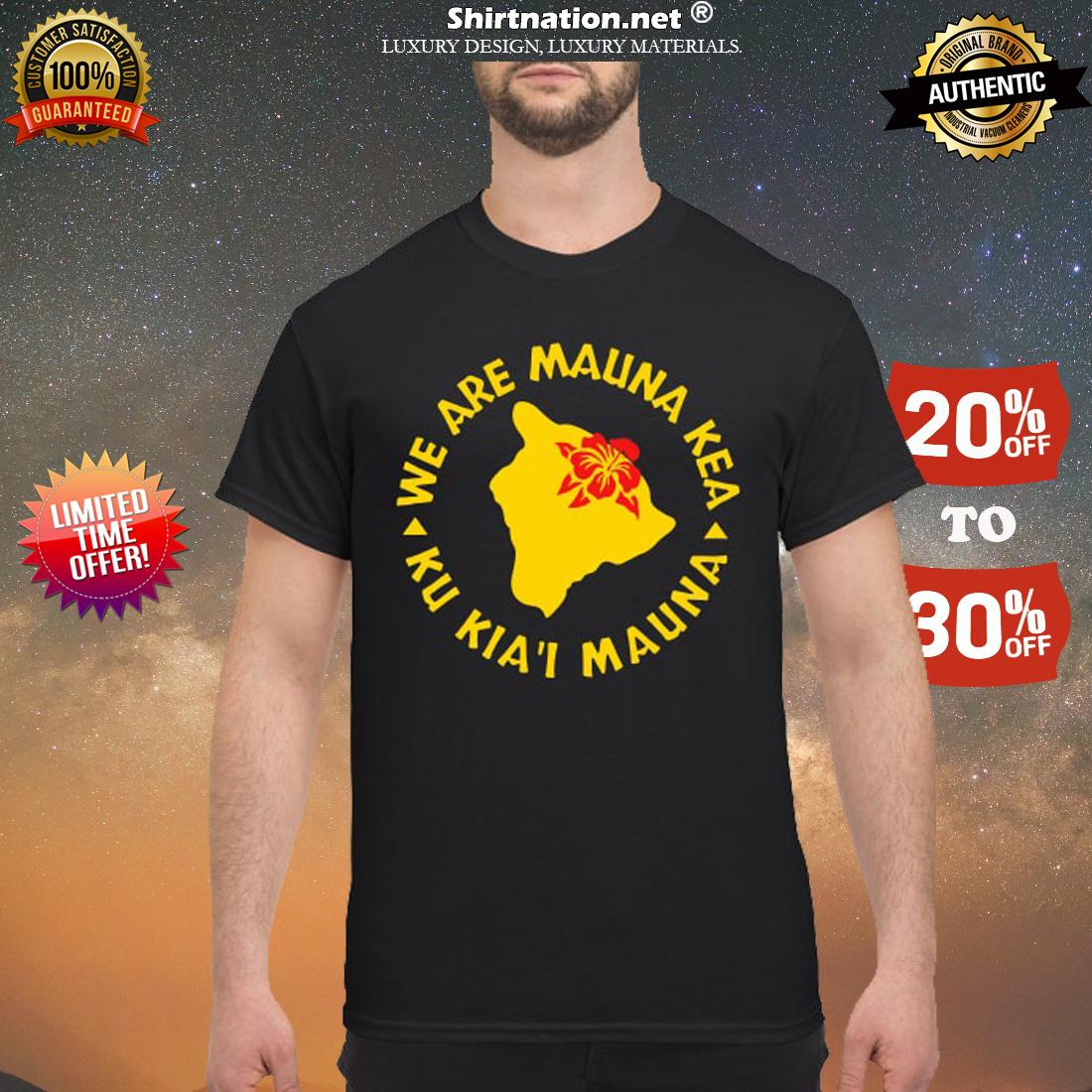 We are Mauna Kea Ku Kia'i Maunna shirt