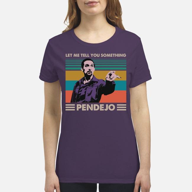 Let me tell something Pendejo premium women's shirt