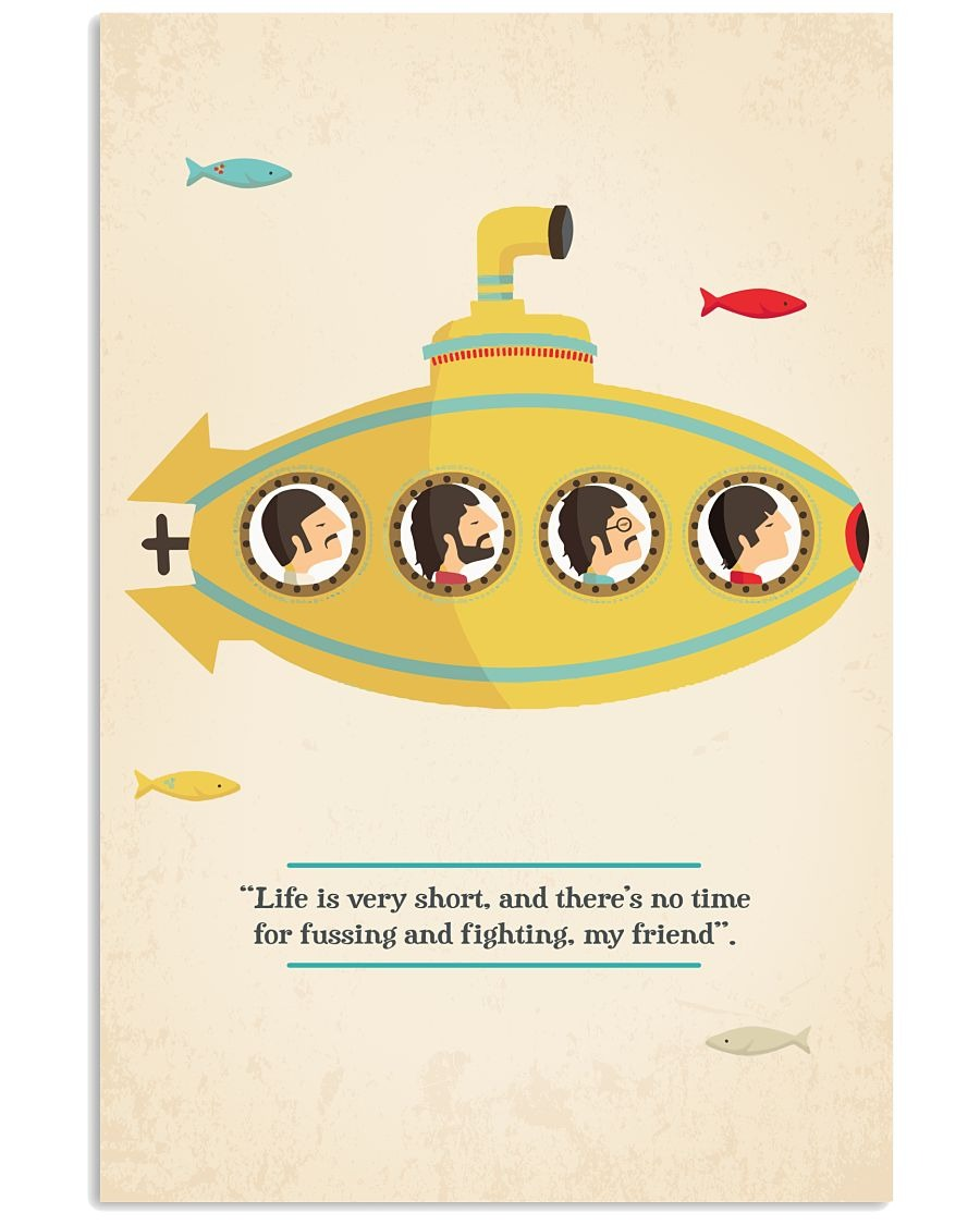 The Beatles life is very short and there's no time for fussing and fighting my friend poster
