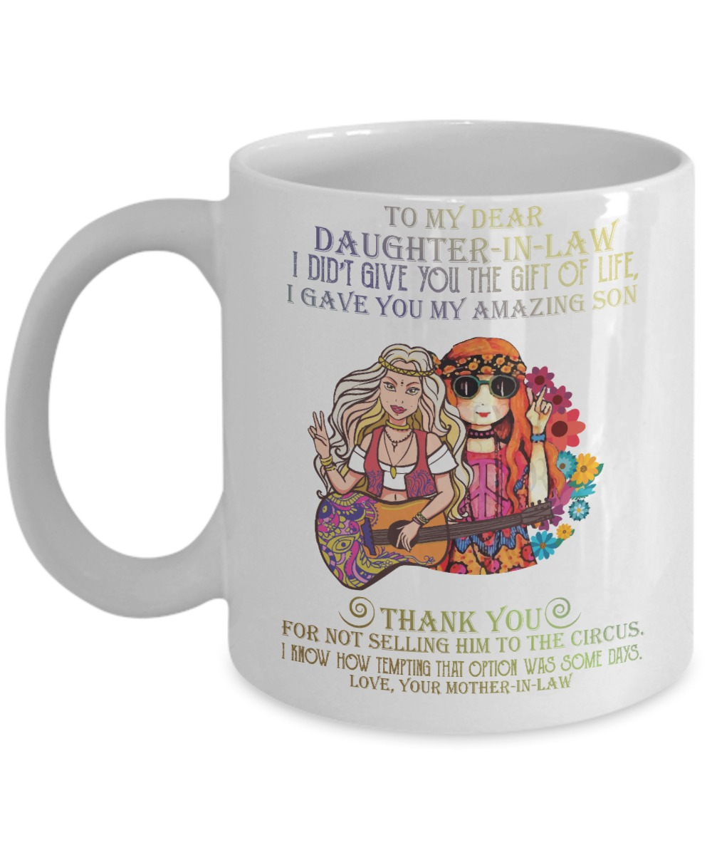 To my dear daughter in law I didn't give you the gift of life mugs