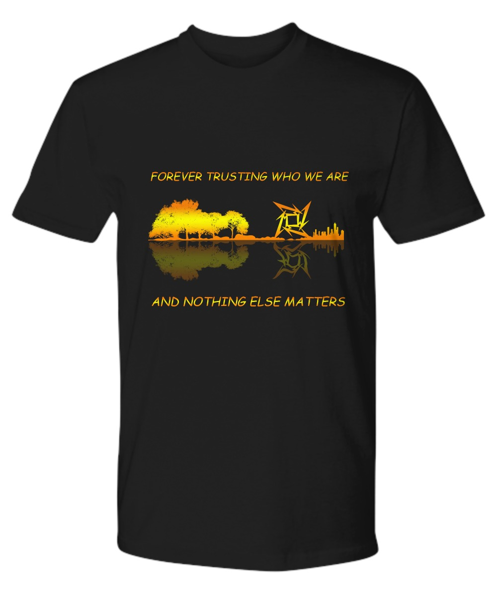 Forever trusting who we are and nothing else matter premium shirts