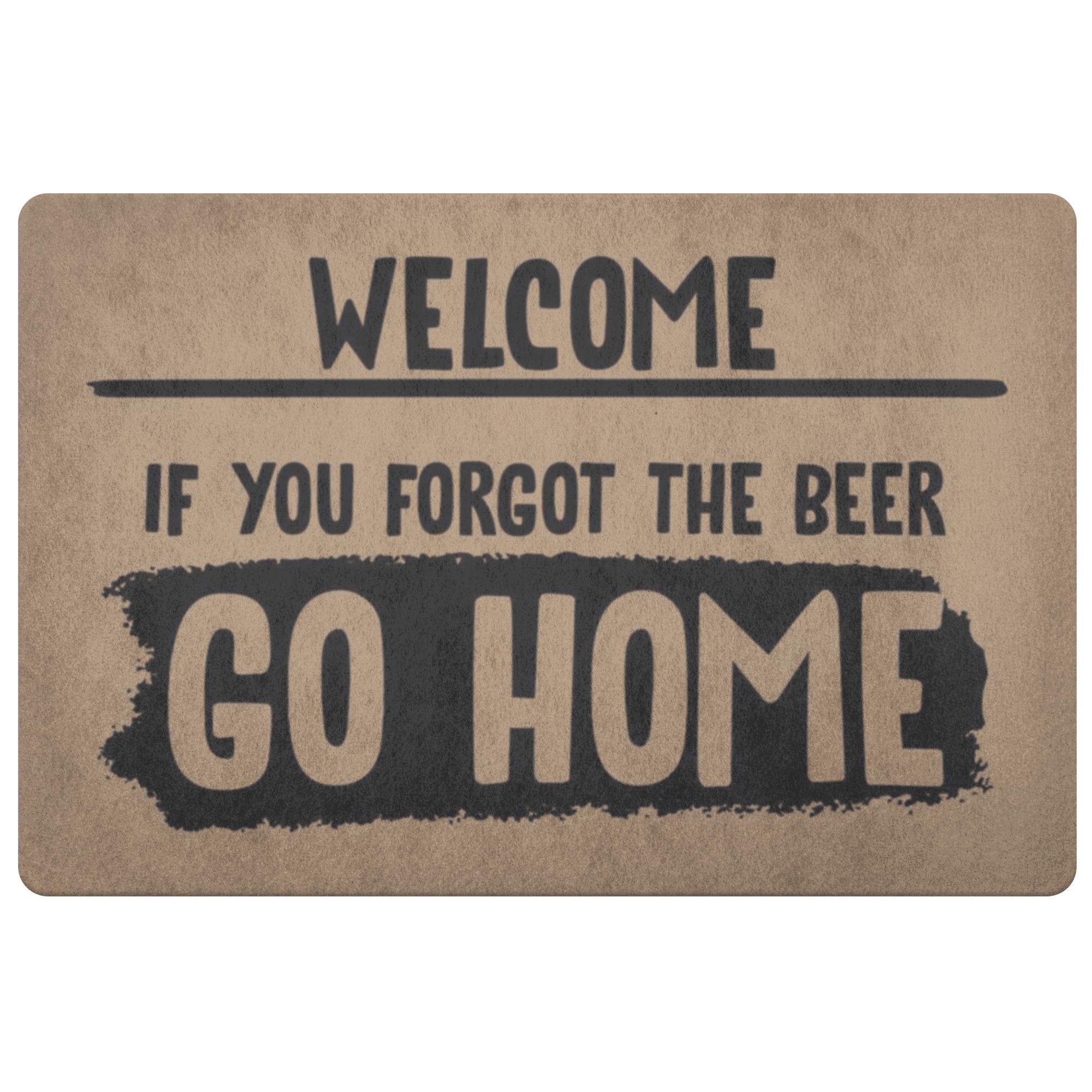 If you forgot beer go home doormats