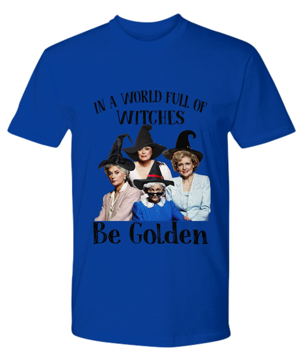 In a world full of witches be golden premium shirt