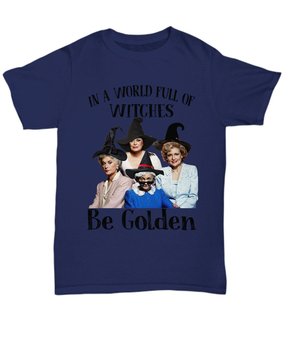 In a world full of witches be golden unisex shirt