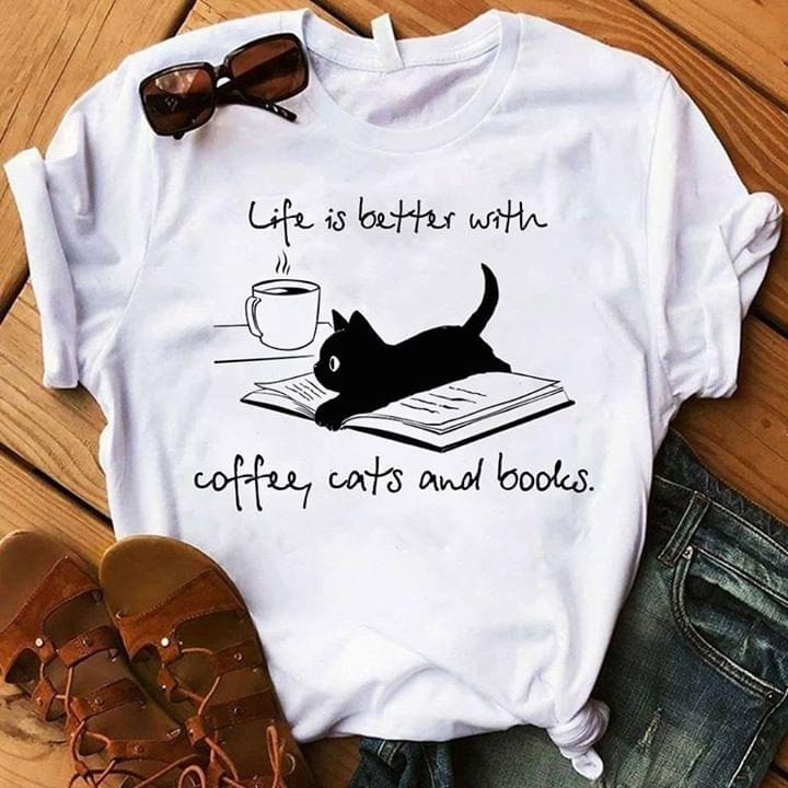 Life is better with coffee cat and books shirt