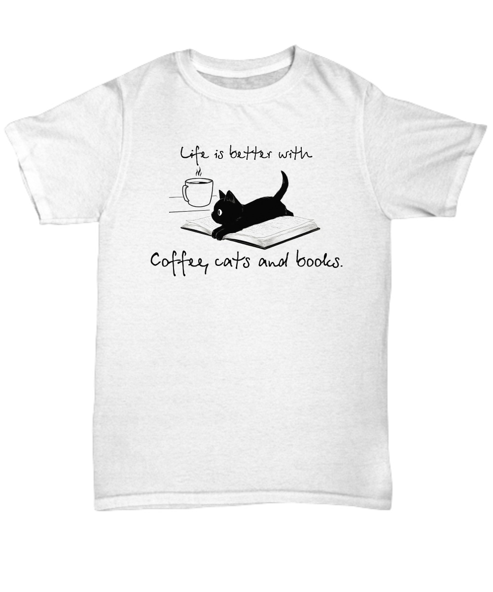 Life is better with coffee cat and books unisex tee shirt
