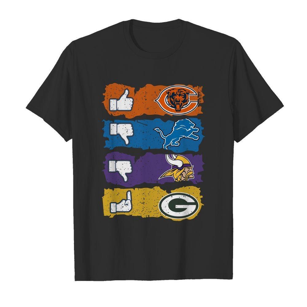 Like Chicago Bears Dislike Detroit Lions Minnesota Viking fuck Green Bay Packers shirt