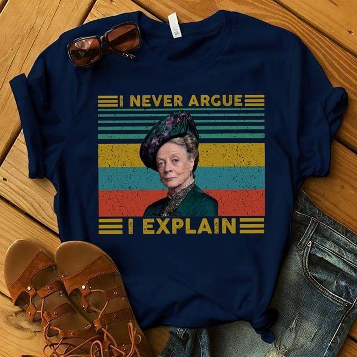 Violet Crawley I never argue i explain downton abbey shirt