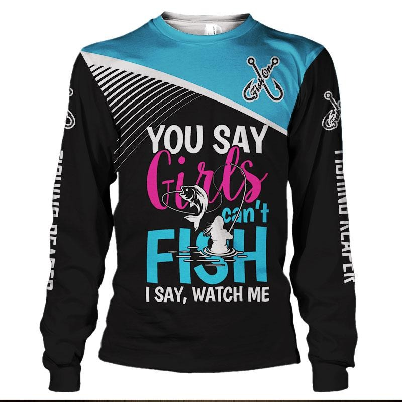 You say girl cannot fishing 3D hoodie and long sleeved shirt