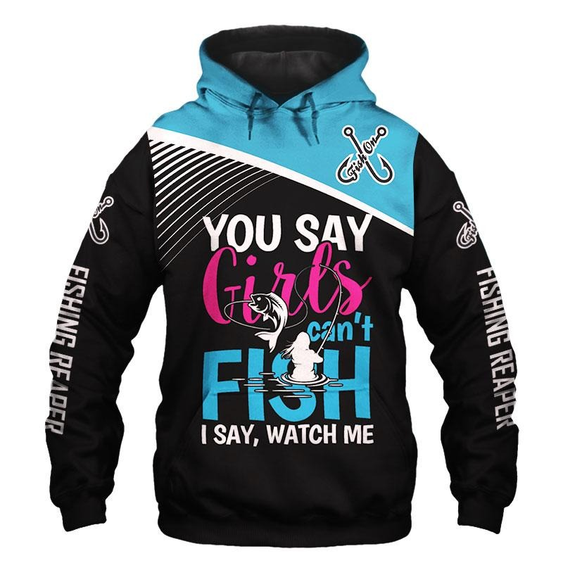 You say girl cannot fishing 3D hoodie and shirt and hoodie
