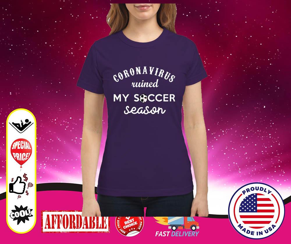 Coronavirus ruined my soccer season classic shirt