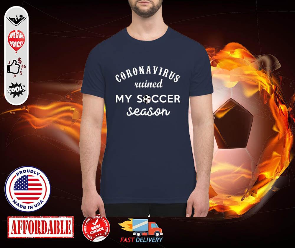 Coronavirus ruined my soccer season premium men's shirt