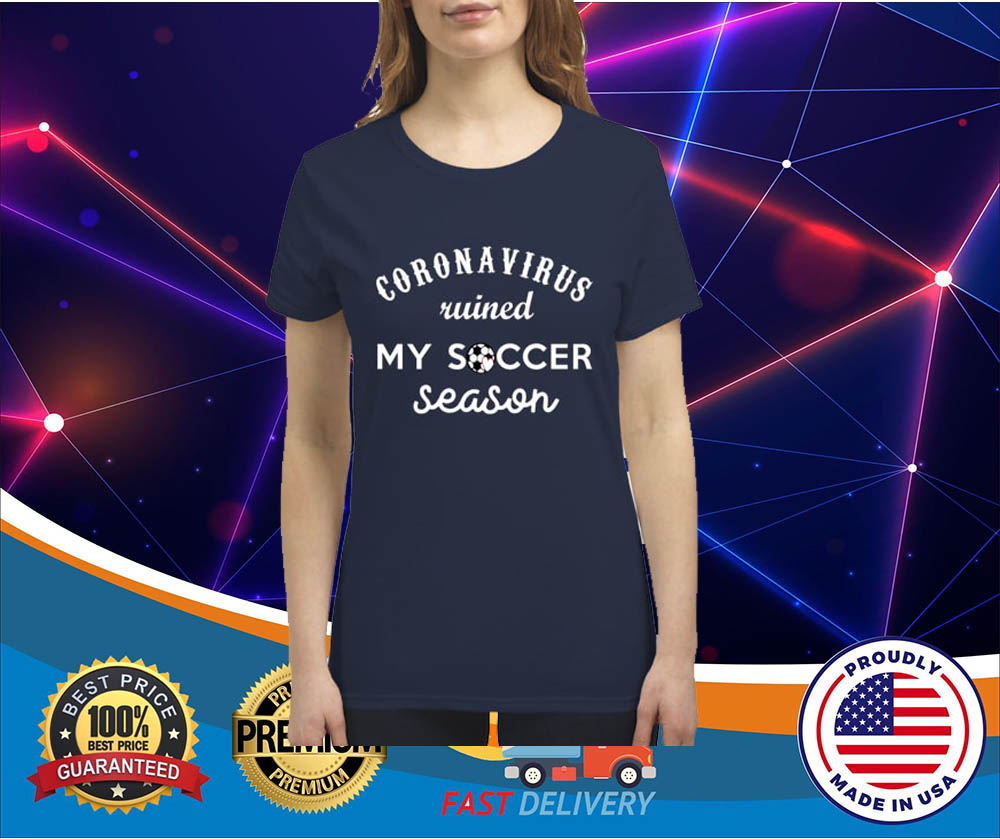 Coronavirus ruined my soccer season premium women's shirt