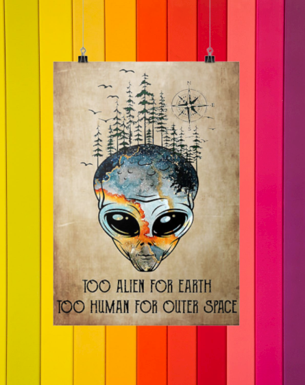 Too alien for earth too human for other space cool poster