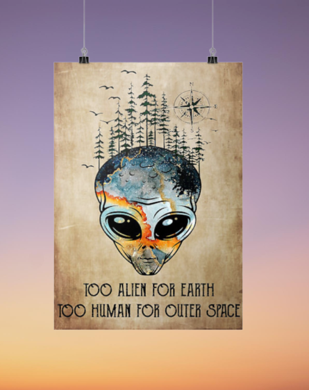 Too alien for earth too human for other space hot poster