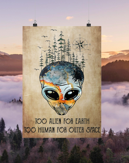 Too alien for earth too human for other space poster