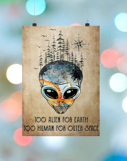 Too alien for earth too human for other space posters