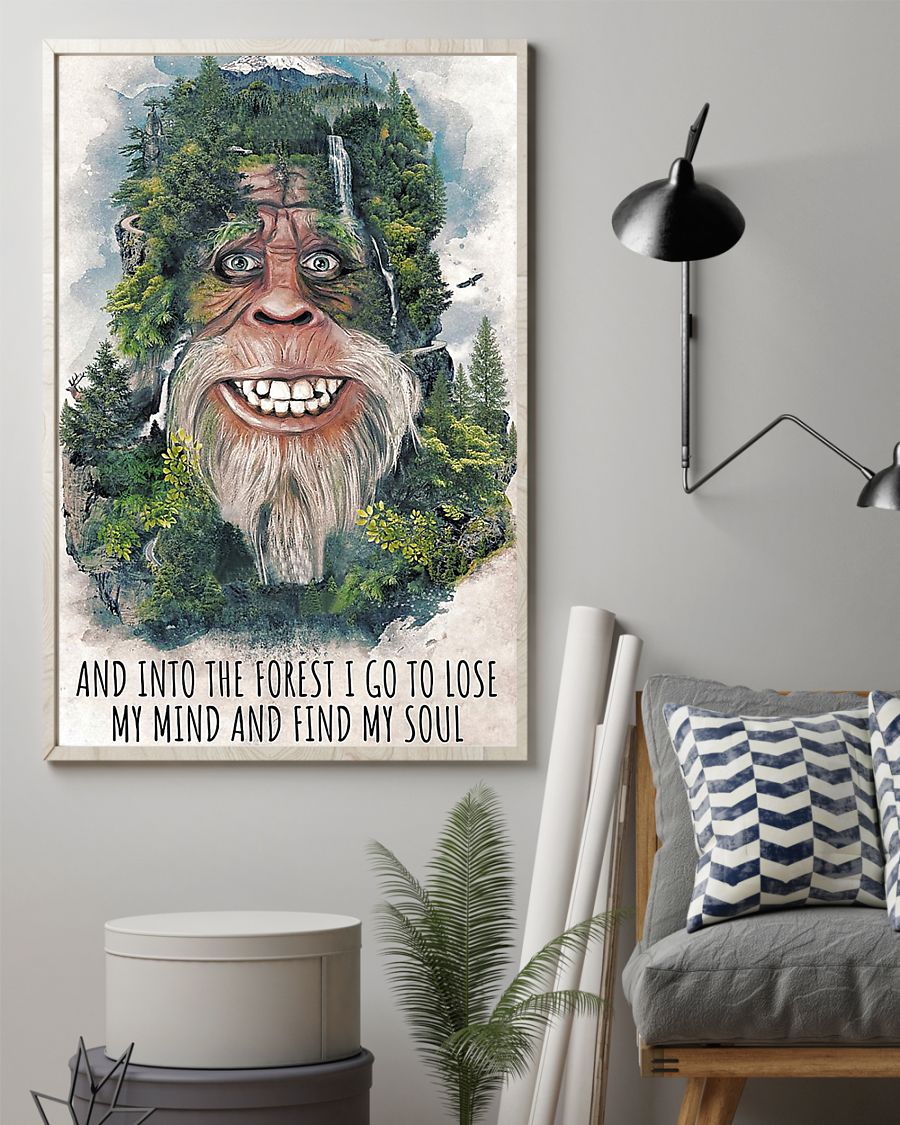 Big foot forest and into the forest i go to lose my mind and find my soul poster