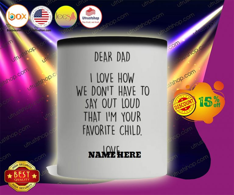 Dear dad I love how we don't have to say out loud that I'm your favorite child mug