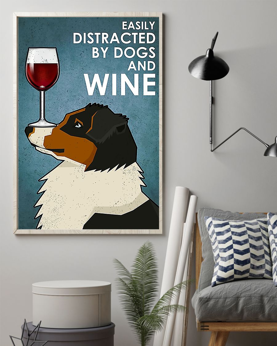 Dog Australian Shepherd easily distracted by dogs and wine poster