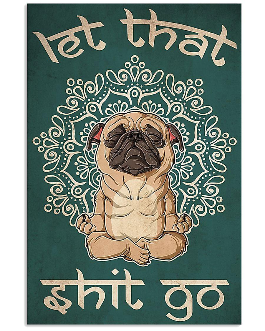 Dog Pug let that shit go poster