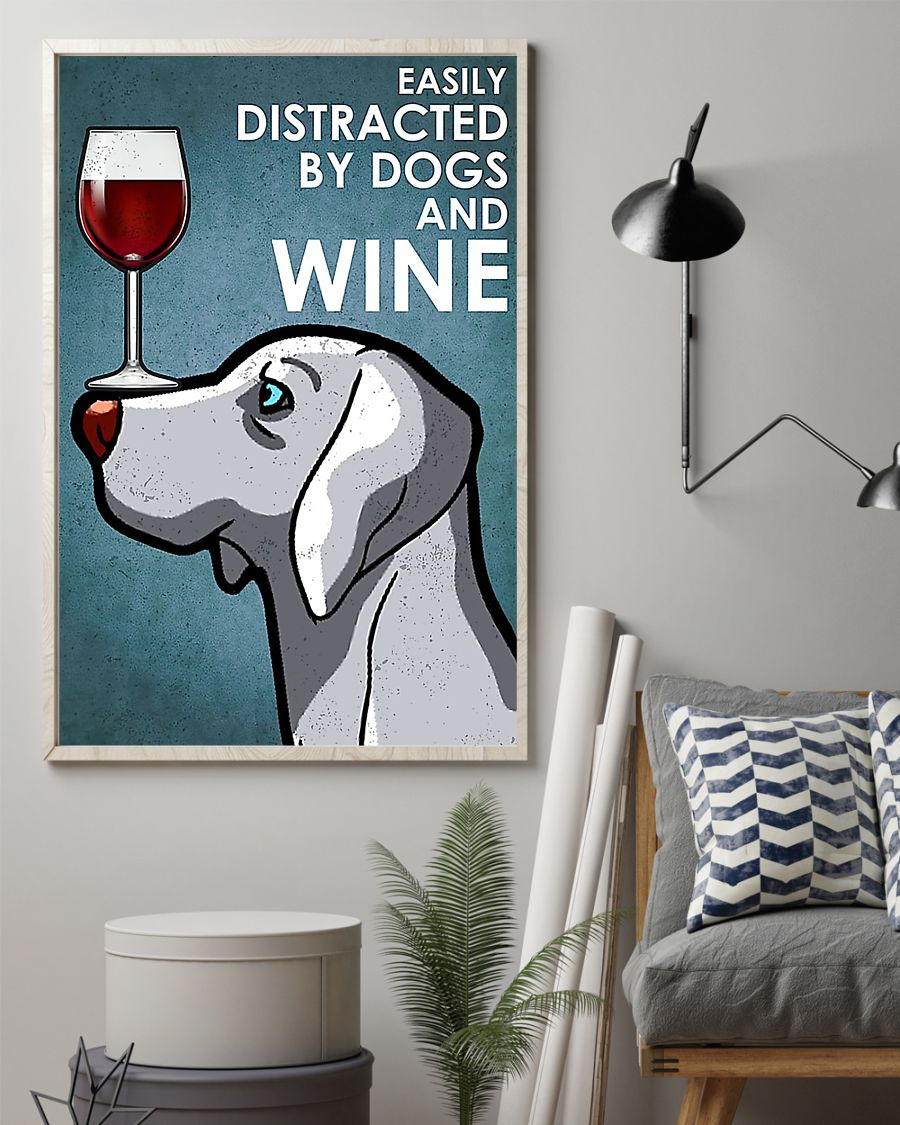 Dog Weimaraner easily distracted by dogs and wine poster