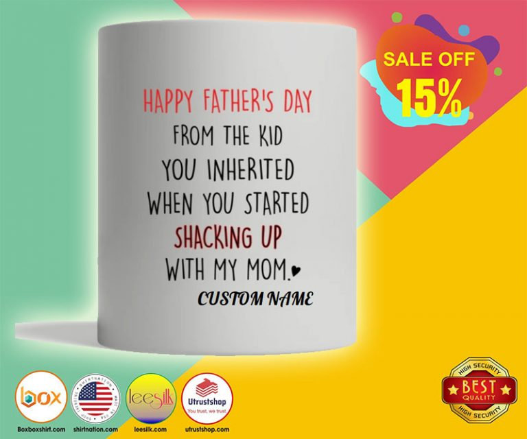 Happy father's day from the kid you inherited when you started shacking up with my mom mug