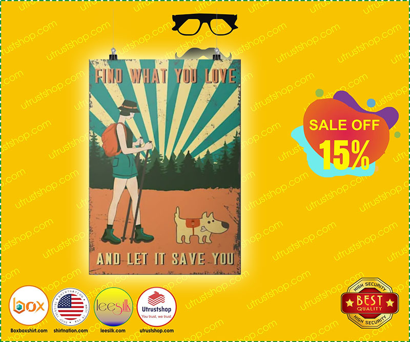 Hiking find what you love and let it save you poster