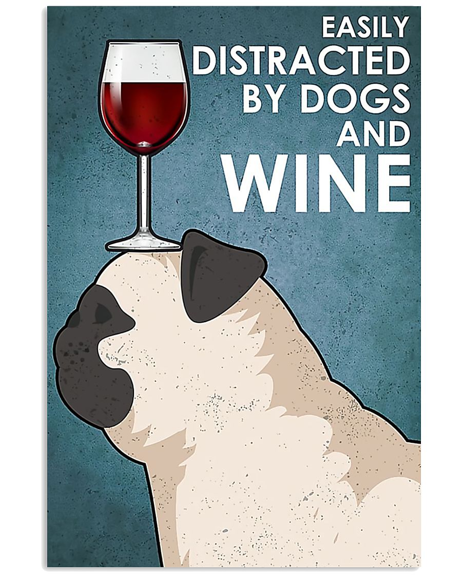 Pug dog easily distracted by dogs and wine poster