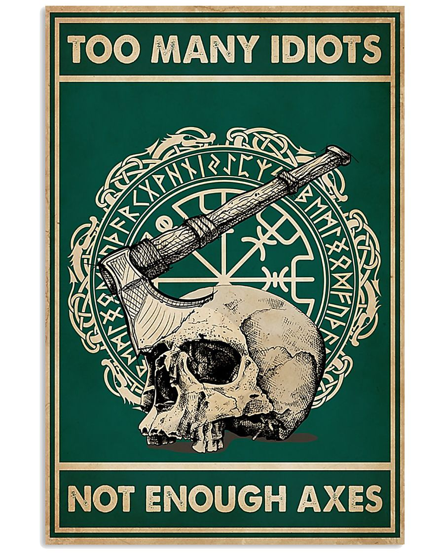 Skull Viking too many idiots not enough axes poster