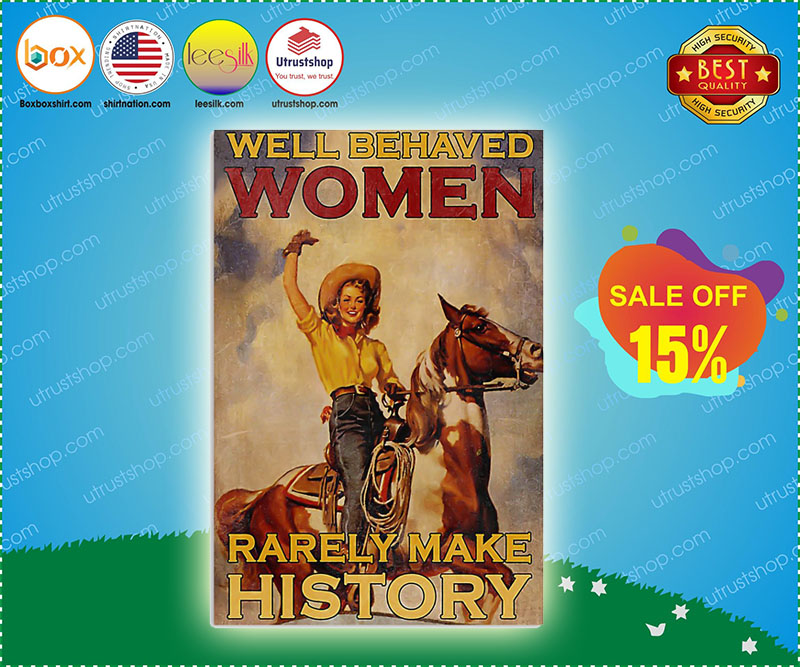 Well behaved women rarely make history poster