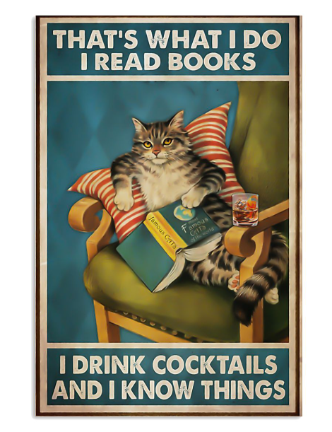 Cat that's what I do I read books I drink cocktails and I know things poster