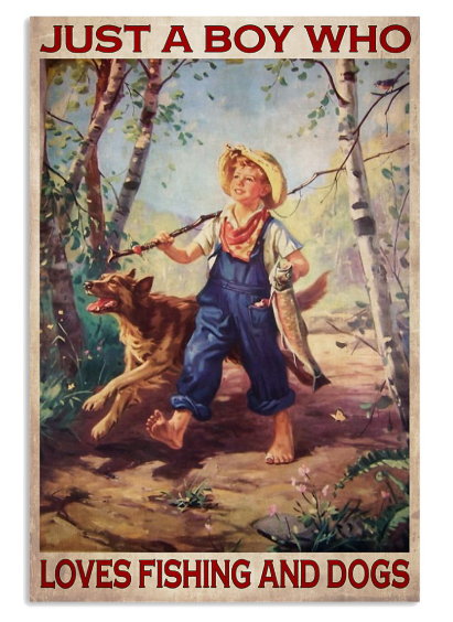 Just a boy who loves fishing and dogs poster
