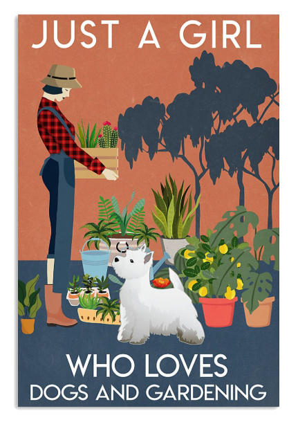 Westie Just a girl who loves dogs and gardening poster